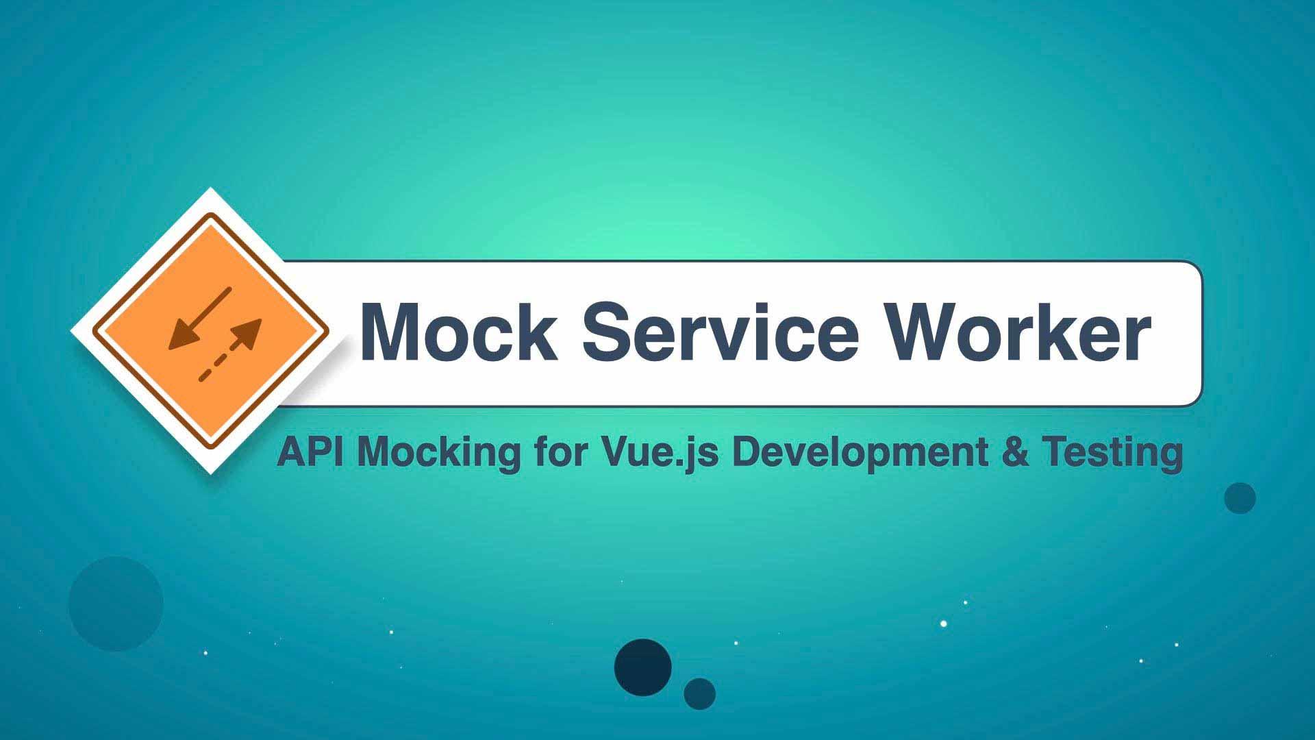 Mock Service Worker:用于 Vue.js 开发和测试的 API Mocking